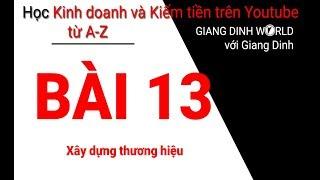 Học Kiếm tiền trên Youtube A-Z - Bài 13 - Xây dựng thương hiệu