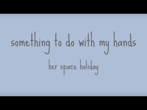 something to do with my hands - her space holiday (lyrics)