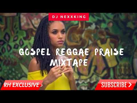 2018 NEW GOSPEL  REGGAE PRAISE MIX -  DJ NEXXKING (RH EXCLUSIVE)