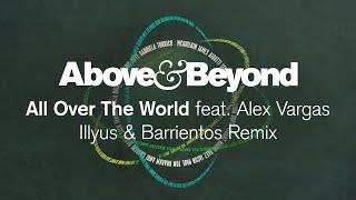 Above & Beyond feat. Alex Vargas - All Over The World (Illyus & Barrientos Remix)