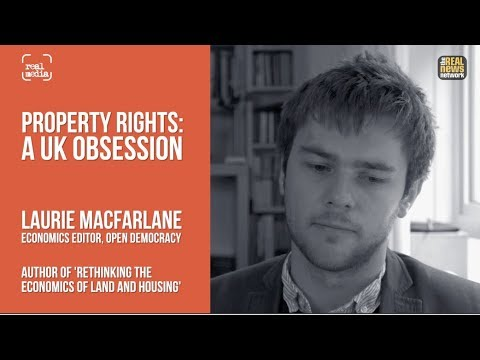 The UK's Obsession with Property Rights   Laurie Macfarlane