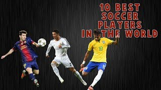Top 10 Best Soccer Players -  2018/2019
