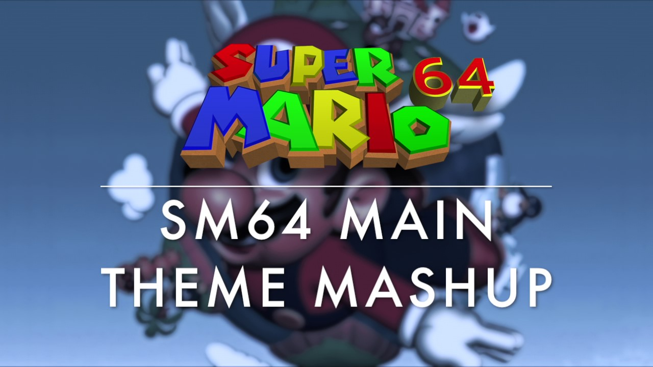 Super Mario 64 Main Theme Mashup (SM64/SMG2/SSB4)