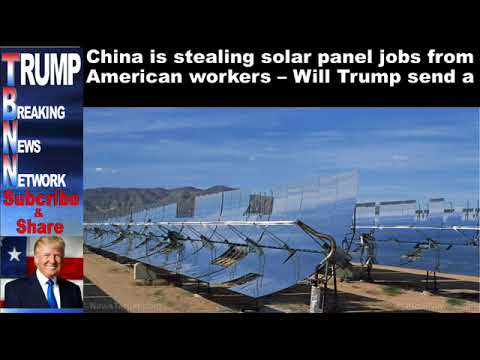 China is stealing solar panel jobs from American workers – Will