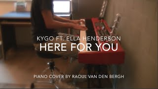 Here for You - Kygo ft. Ella Henderson | Piano Cover by Raoul van den Bergh