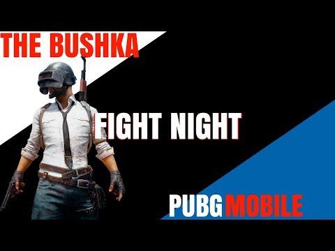FIGHT NIGHT PUBG MOBILE WITH BUSHKA