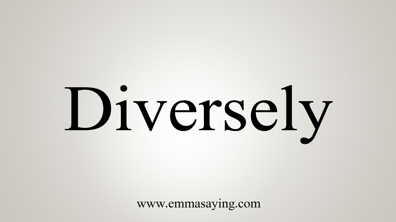 How To Say Diversely YouTube