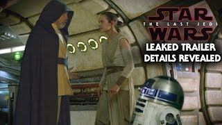 Star Wars The Last Jedi Leaked Trailer Details! Luke Skywalker, Kylo Ren & More!