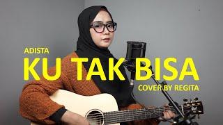 Download KU TAK BISA - ADISTA COVER BY REGITA
