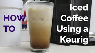 Iced Coffee Using a Keurig   EASY & DELICIOUS