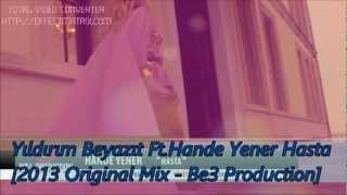 Yıldırım Beyazıt Ft.Hande Yener - Hasta [2013 Original Mix - Be3 Production]