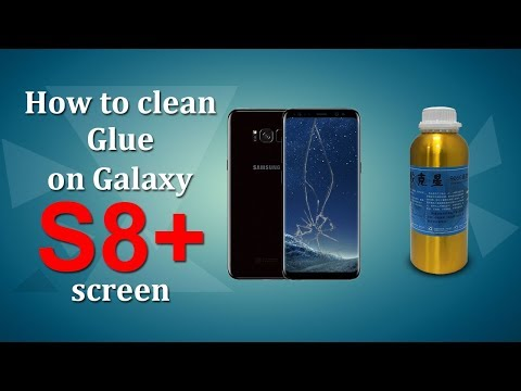 How to clean glue on Galaxy S8 + screen for those who doesnt how to use the liquid 9666