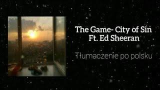 The Game- City of Sin Ft. Ed Sheeran [Tłumaczenie PL]