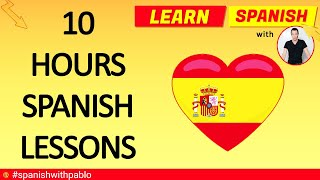 10 Hours of Spanish Lessons.Learn Castilian Spanish with Pablo 2019.
