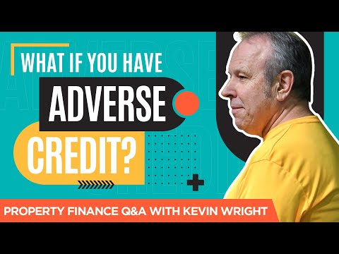 What if You Have Adverse Credit? - Property Finance Q&A With Kevin Wright