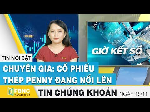 Tin tức Chứng khoán ngày 18/11 | Chuyên gia: Cổ phiếu thép Penny đang nổi lên | FBNC