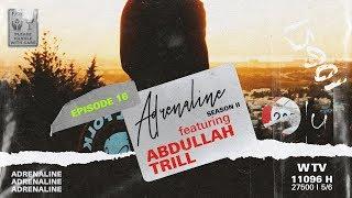 أدرينالين adrenaline || الحلقة الـ 16 || ABDULLAH TRILL ||
