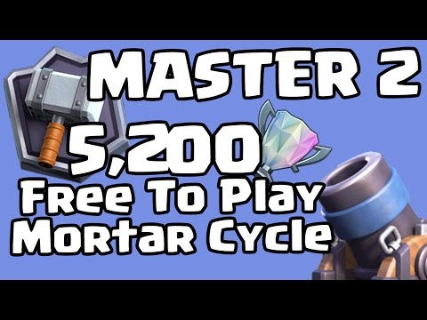 MASTER 2! 5,200 FREE TO PLAY MORTAR CYCLE DECK - Clash Royale