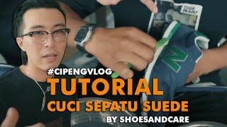 #cipengvlog : tutorial cuci sepatu suede by shoesandcare