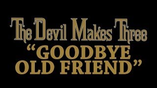 The Devil Makes Three - Goodbye Old Friend [Audio Stream]