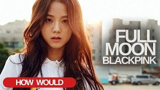 Repeat youtube video How Would BLACKPINK Sing - Sunmi