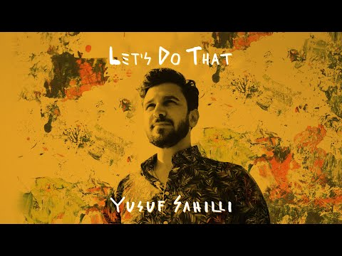 Yusuf Sahilli - Let's Do That [Official Video Clip]