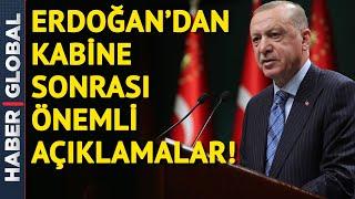 Cumhurbaşkanı Erdoğan'dan Kabine Toplantısı Sonrası Açıklama!