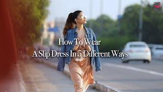 How To Wear A Slip Dress In 5 Different Ways - POPxo Fashion