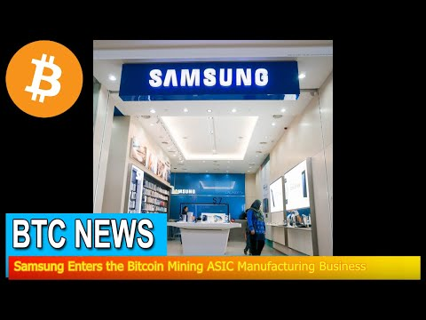 BTC News - Samsung Enters The Bitcoin Mining ASIC Manufacturing Business
