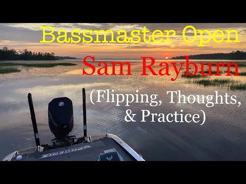 Sam Rayburn Bassmaster Open: Flipping, Thoughts, And Practice