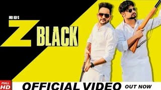 Z BLACK ( Official ) MD KD | Latest Haryanvi Songs Stutus Haryanavi 2018