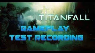 Titanfall Gameplay Test Recording #1 (PC, 720p)