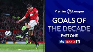 The BEST Premier League Goals of the Decade  Part One