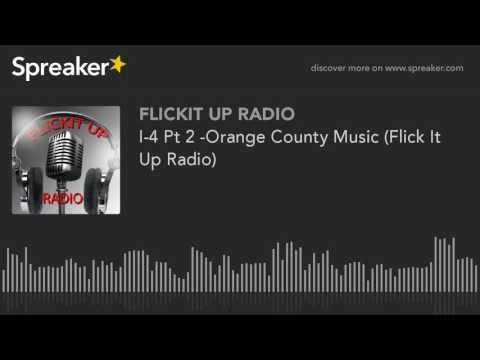 I-4 Pt 2 -Orange County Music (Flick It Up Radio)