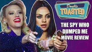 THE SPY WHO DUMPED ME MOVIE REVIEW - Double Toasted