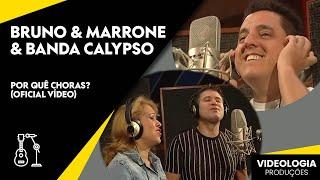 Baixar Bruno e Marrone & Banda Calypso - Por Quê Choras? (Oficial Video)