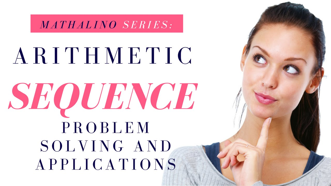 ARITHMETIC SEQUENCES: PROBLEM SOLVING AND APPLICATION