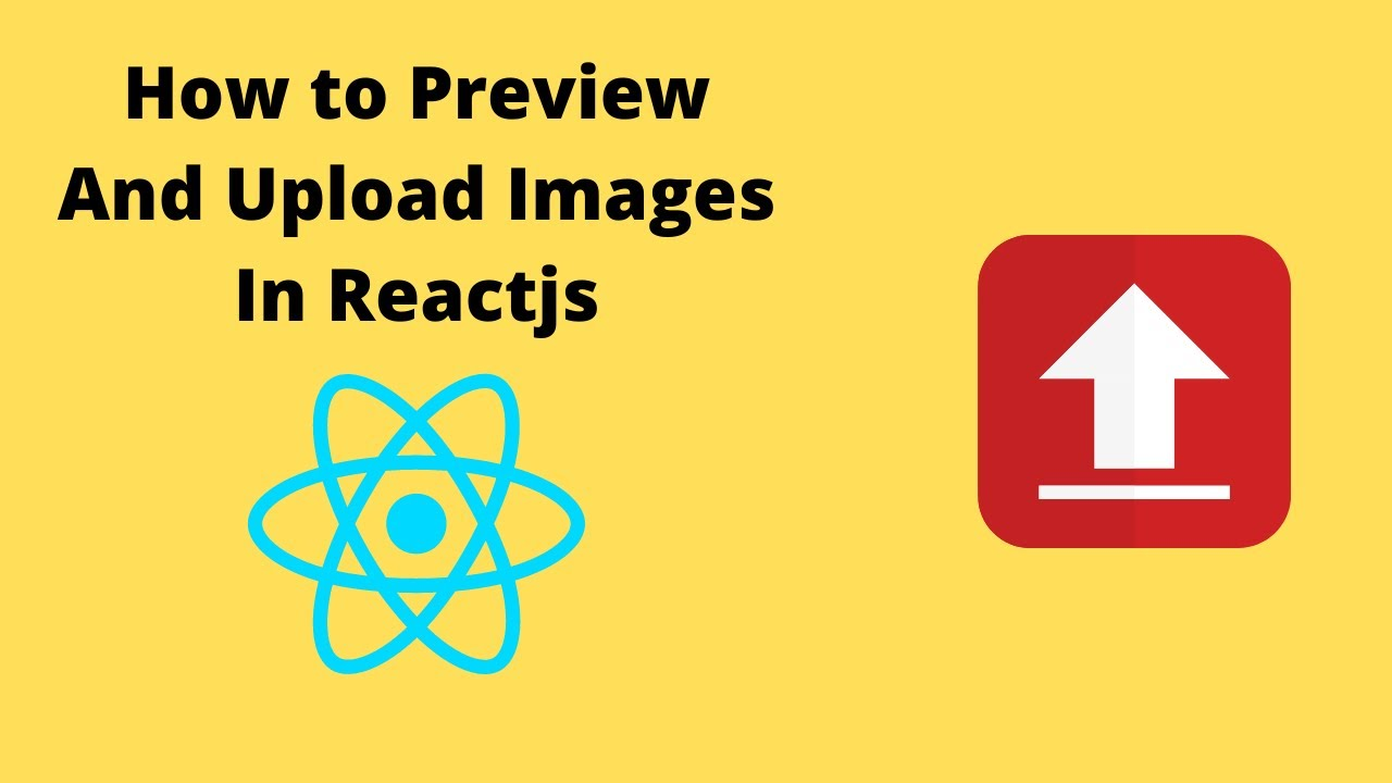 How to Preview and Upload Images in Reactjs within The Front End