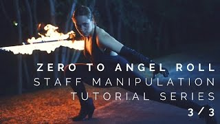 Zero to Angel Roll: FULL Angel Roll - Video 3/3 - Staff Manipulation Tutorial Series