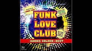 JADOES (ジャドーズ)  -  FUNK LOVE CLUB Golden ⭐ Best