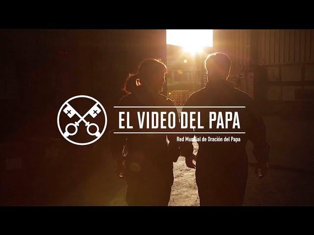 El Video del Papa 9 – Para una sociedad más humana – Septiembre 2016
