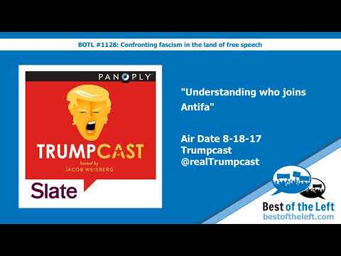 Understanding Who Joins Antifa - Trumpcast From @Slate - Air Date 8-18-17