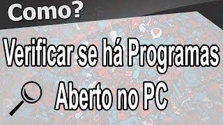 Como Verificar se há Programas Em Aberto No PC