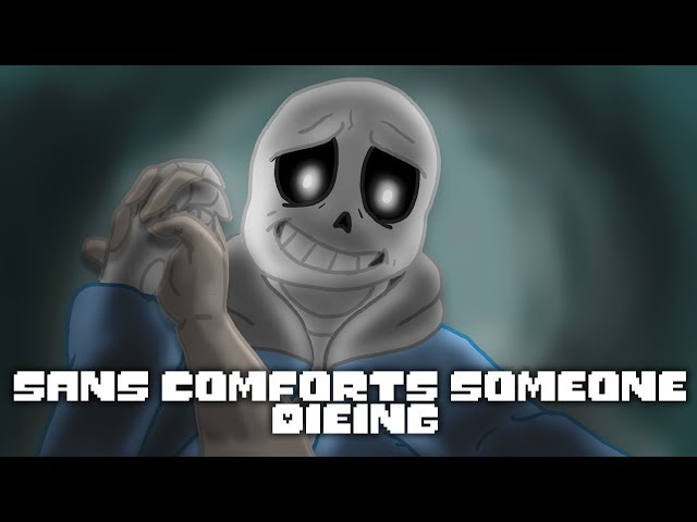 Sans Comforts Someone Dieing - Commission Audio | motivational |