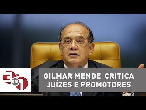 Gilmar Mendes Critica Juízes E Promotores E Condena Os
