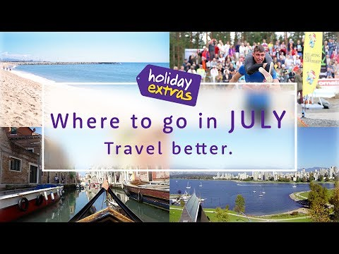 Where to travel in JULY 2017 ☀🌎✈️ | Holiday Extras Travel Guides!