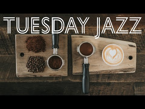TUESDAY JAZZ: Positive Morning Jazz Music For a Great Start to Your Day - Background Music Playlist