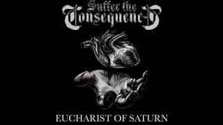 Suffer The Consequences - Eucharist of Saturn (2015)