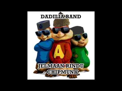 Dadilia Band | Jelmaan Rindu | Chipmunks Version