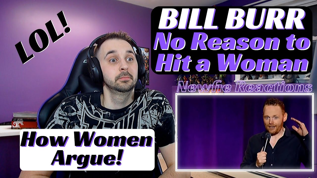 No Reason to Hit a Woman Bill Burr Reaction - YouTube